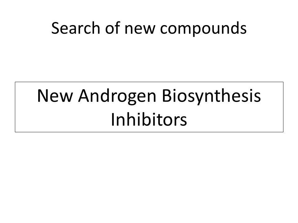 Search of new compounds New Androgen Biosynthesis Inhibitors