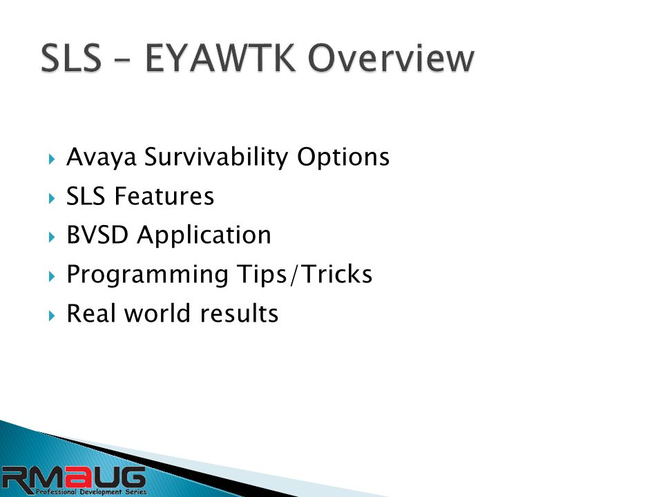  Avaya Survivability Options  SLS Features  BVSD Application  Programming Tips/Tricks  Real world results