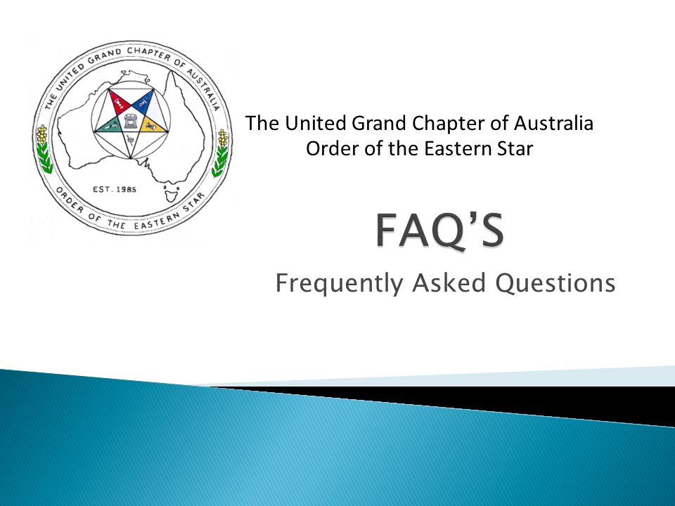 Frequently Asked Questions The United Grand Chapter of Australia Order of the Eastern Star