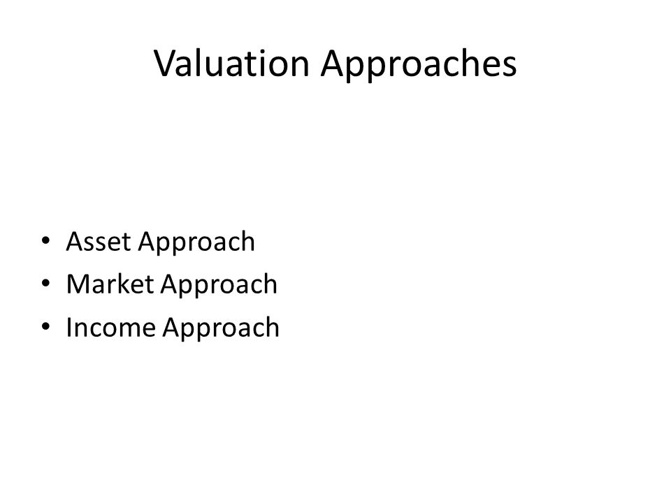 Valuation Approaches Asset Approach Market Approach Income Approach