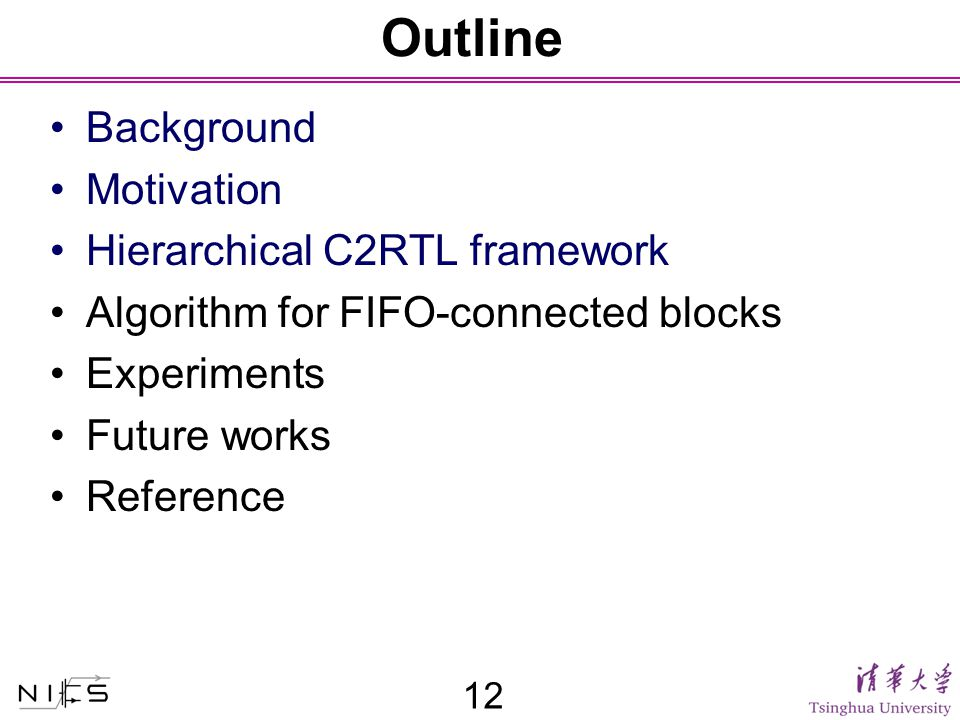Outline Background Motivation Hierarchical C2RTL framework Algorithm for FIFO-connected blocks Experiments Future works Reference 12