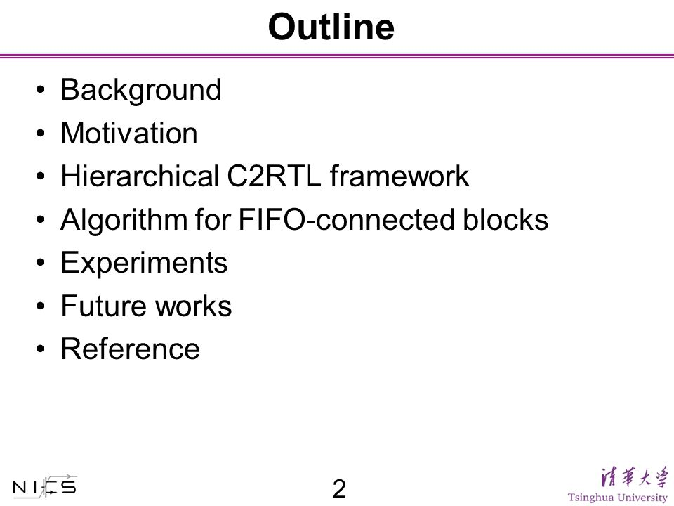Outline Background Motivation Hierarchical C2RTL framework Algorithm for FIFO-connected blocks Experiments Future works Reference 2