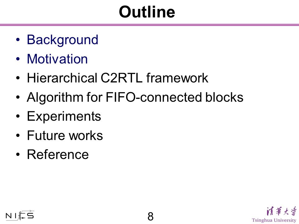 Outline Background Motivation Hierarchical C2RTL framework Algorithm for FIFO-connected blocks Experiments Future works Reference 8