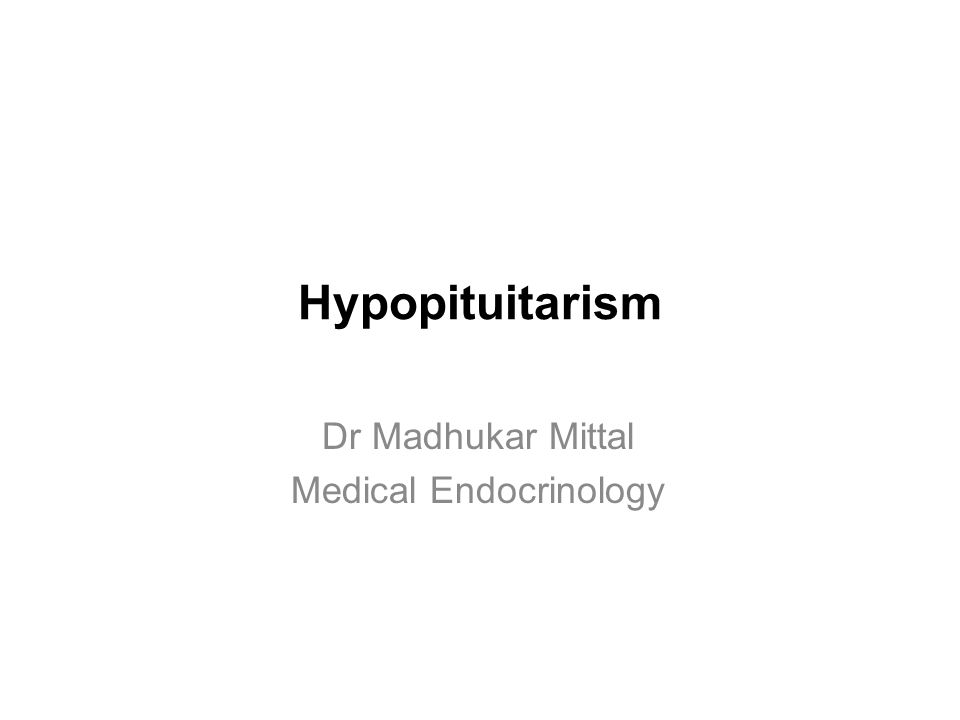 Hypopituitarism Dr Madhukar Mittal Medical Endocrinology