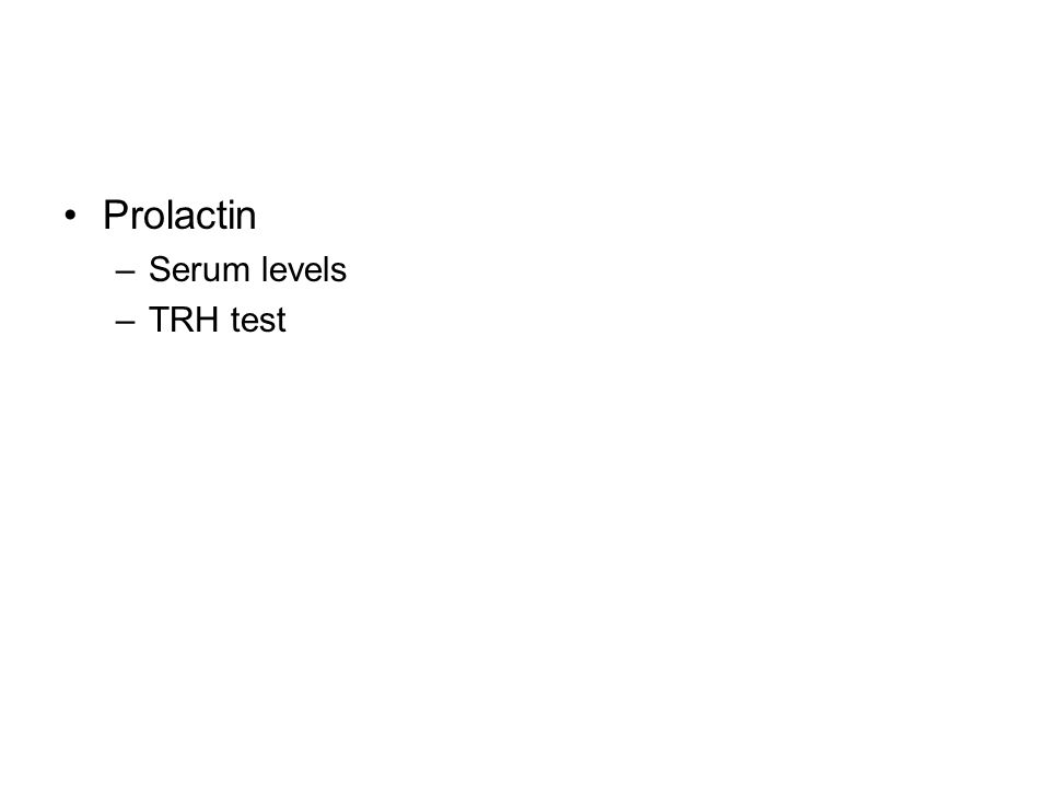 Prolactin –Serum levels –TRH test