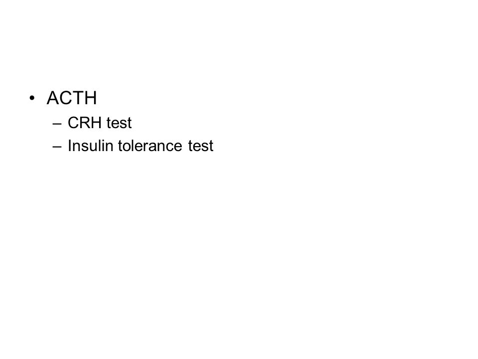 ACTH –CRH test –Insulin tolerance test