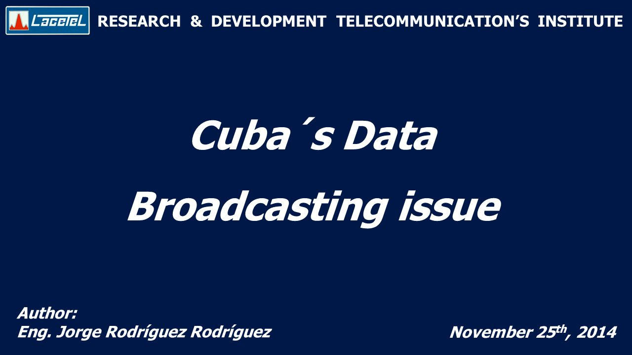 RESEARCH & DEVELOPMENT TELECOMMUNICATION'S INSTITUTE Cuba´s Data Broadcasting issue Author: Eng.