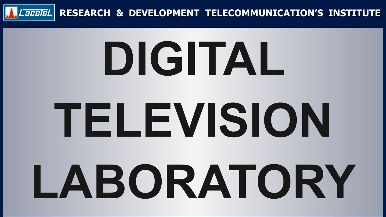 RESEARCH & DEVELOPMENT TELECOMMUNICATION'S INSTITUTE DIGITAL TELEVISION LABORATORY