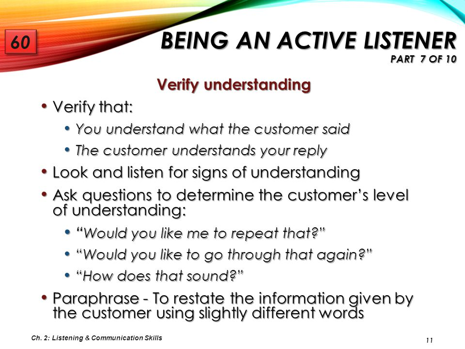 11 Verify understanding Verify that: Verify that: You understand what the customer said You understand what the customer said The customer understands