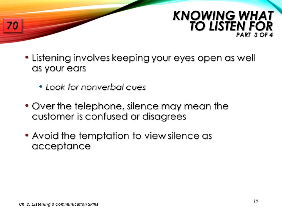 19 Listening involves keeping your eyes open as well as your ears Listening involves keeping your eyes open as well as your ears Look for nonverbal cu