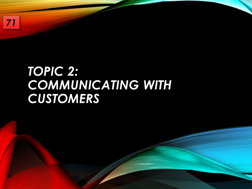 TOPIC 2: COMMUNICATING WITH CUSTOMERS 71