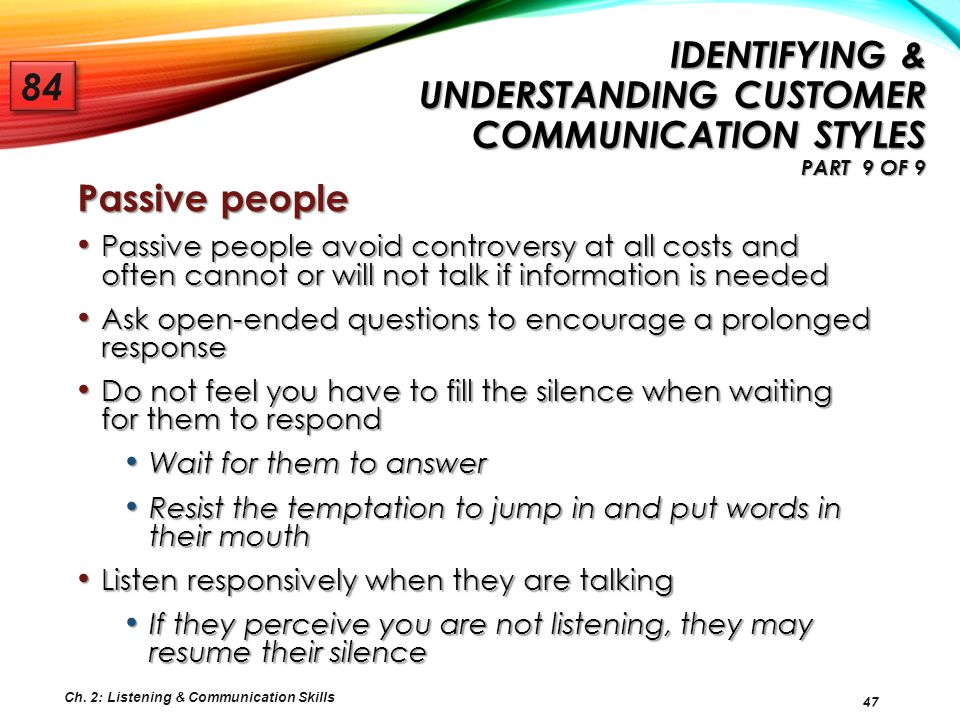47 Passive people Passive people avoid controversy at all costs and often cannot or will not talk if information is needed Passive people avoid contro