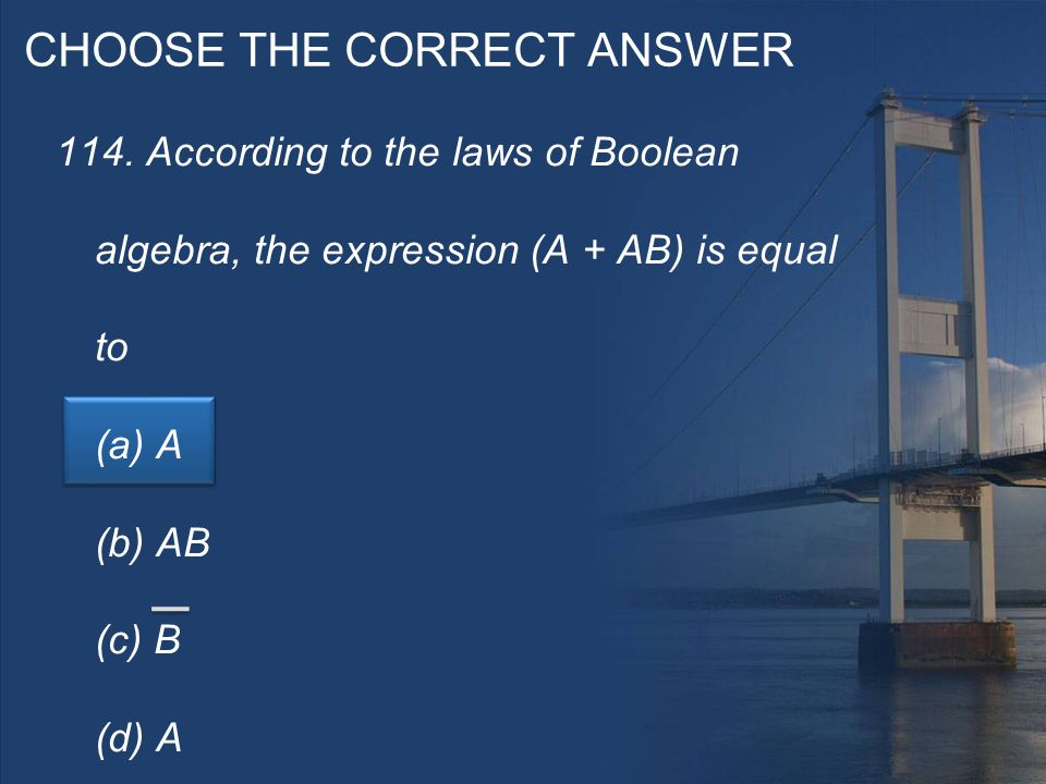 CHOOSE THE CORRECT ANSWER 114.