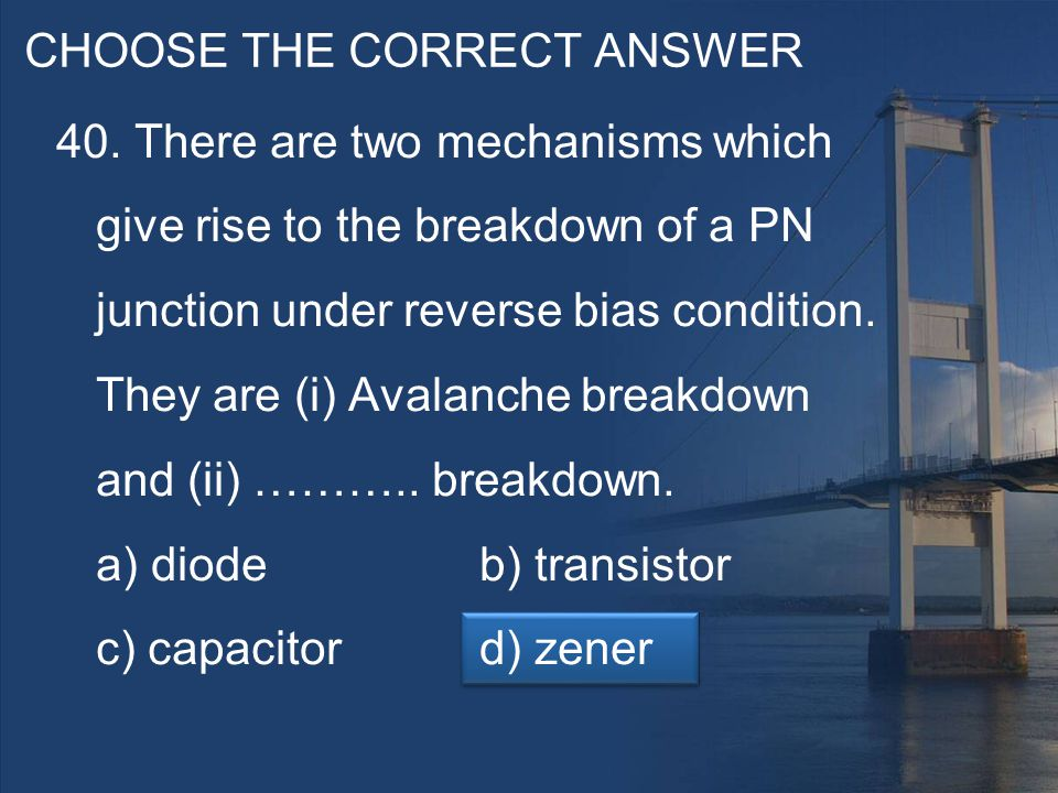 CHOOSE THE CORRECT ANSWER 40.