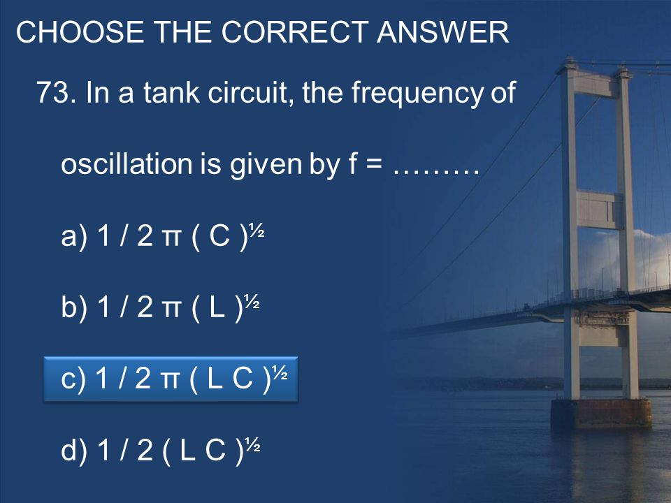 CHOOSE THE CORRECT ANSWER 73.