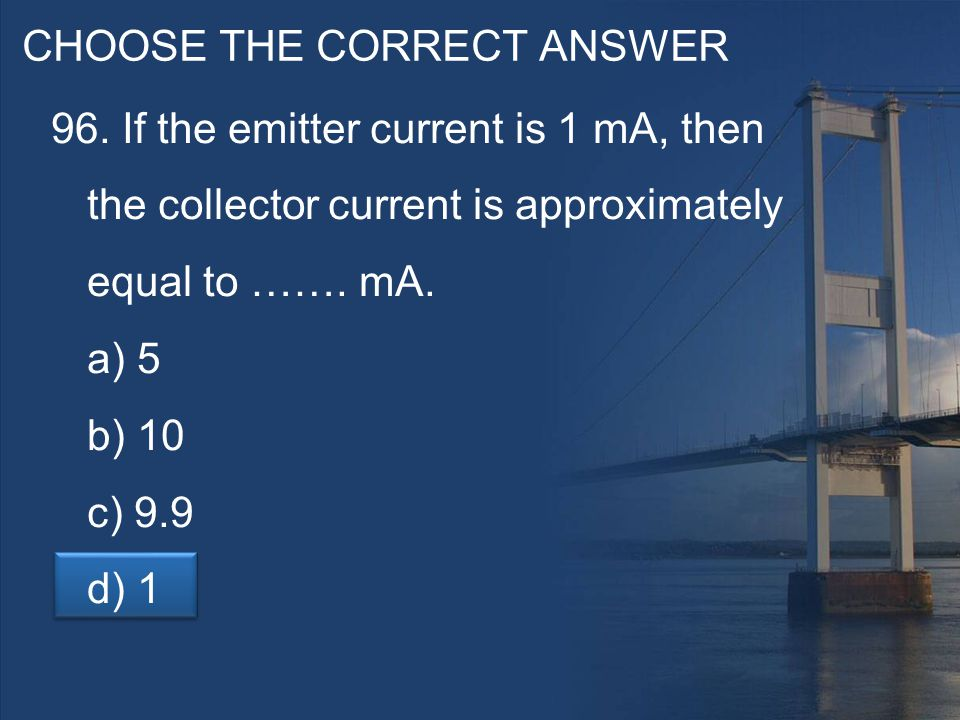 CHOOSE THE CORRECT ANSWER 96.