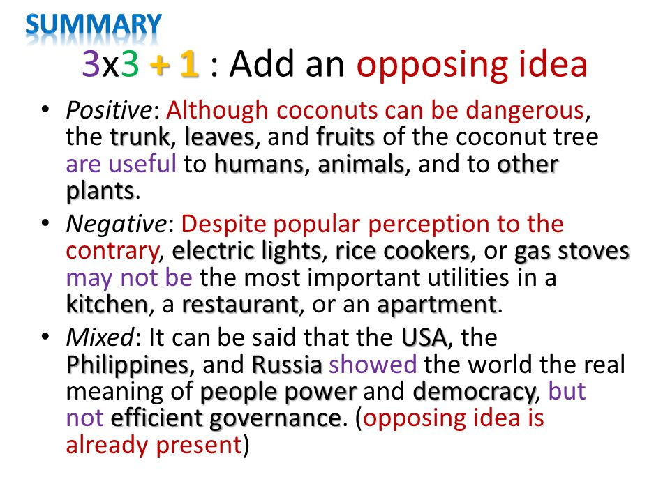 + 1 3x3 + 1 : Add an opposing idea trunkleavesfruits humansanimalsother plants Positive: Although coconuts can be dangerous, the trunk, leaves, and fruits of the coconut tree are useful to humans, animals, and to other plants.