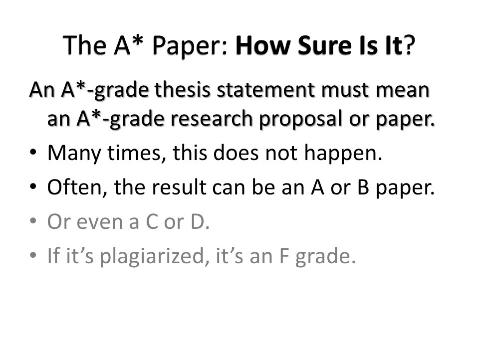 The A* Paper: How Sure Is It? An A*-grade thesis statement must mean an A*-grade research proposal or paper. Many times, this does not happen. Often,
