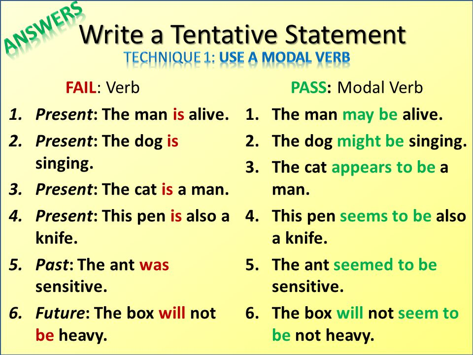 Write a Tentative Statement FAIL: Verb 1.Present: The man is alive. 2.Present: The dog is singing. 3.Present: The cat is a man. 4.Present: This pen is