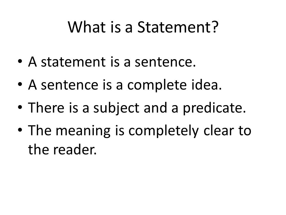 What is a Statement. A statement is a sentence. A sentence is a complete idea.