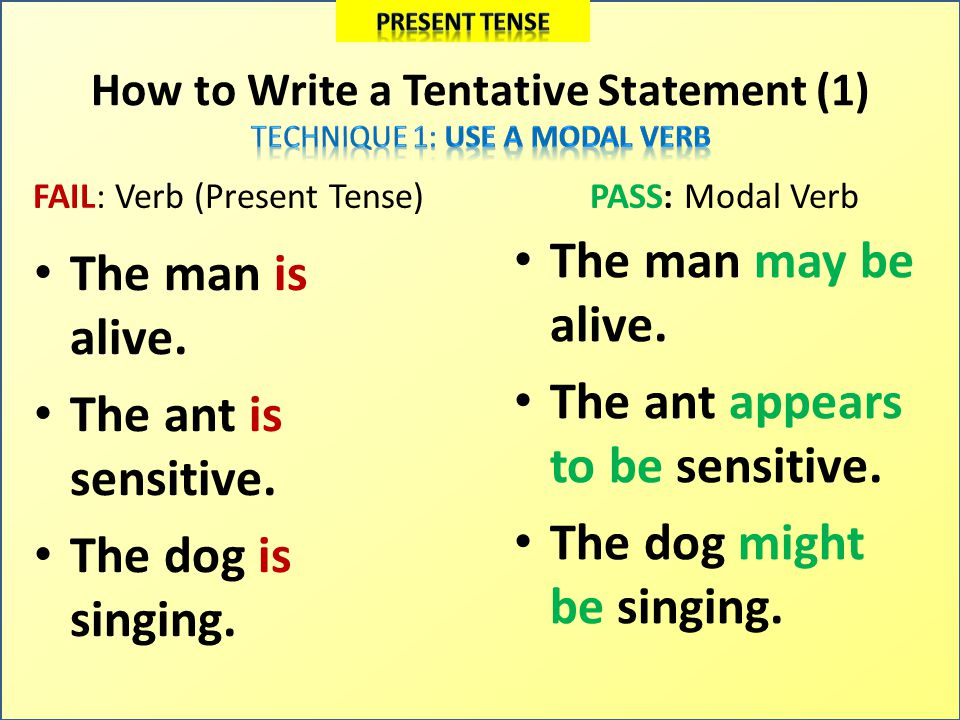 How to Write a Tentative Statement (2) FAIL: Verb (Present Tense) The box is not heavy.