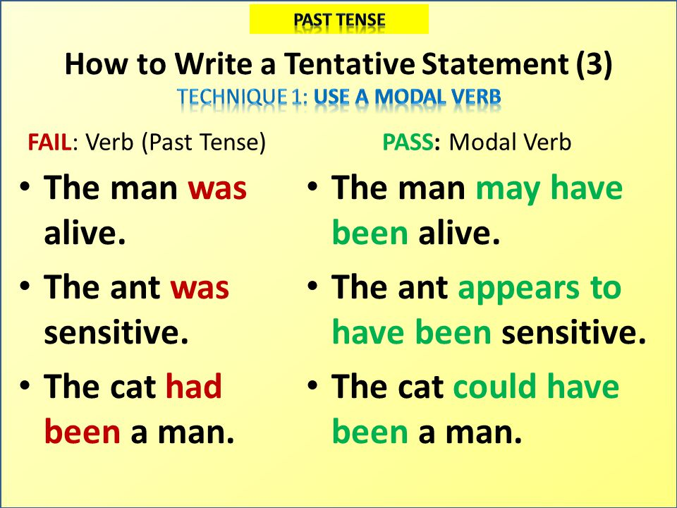 Write a Tentative Statement FAIL: Verb 1.Present: The man is alive.