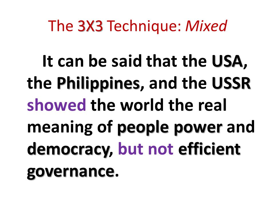 3X3 The 3X3 Technique: Mixed USA PhilippinesUSSR people power democracyefficient governance It can be said that the USA, the Philippines, and the USSR showed the world the real meaning of people power and democracy, but not efficient governance.