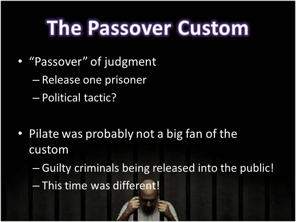 Passover of judgment – Release one prisoner – Political tactic.