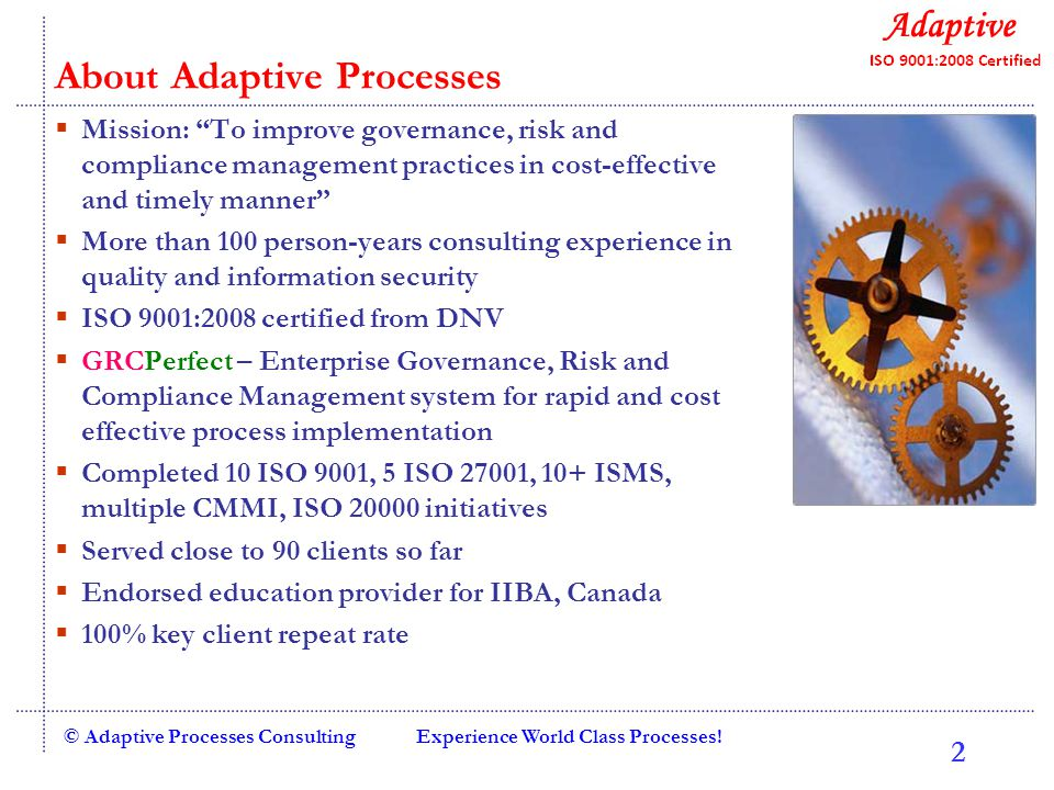Experience World Class Processes!© Adaptive Processes Consulting Speaker Profile – LN Mishra  18+ years of IT and Consulting experience with various companies such as IBM, Infosys, PWC, iGate etc.