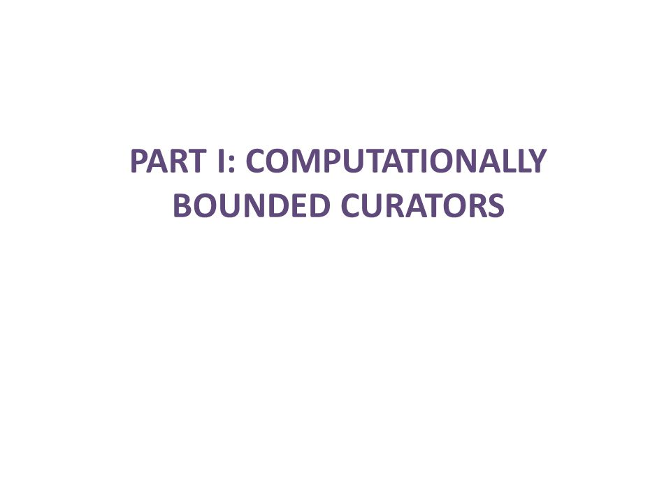 PART I: COMPUTATIONALLY BOUNDED CURATORS