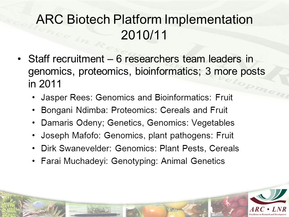 ARC Biotech Platform Implementation 2010/11 Staff recruitment – 6 researchers team leaders in genomics, proteomics, bioinformatics; 3 more posts in 20
