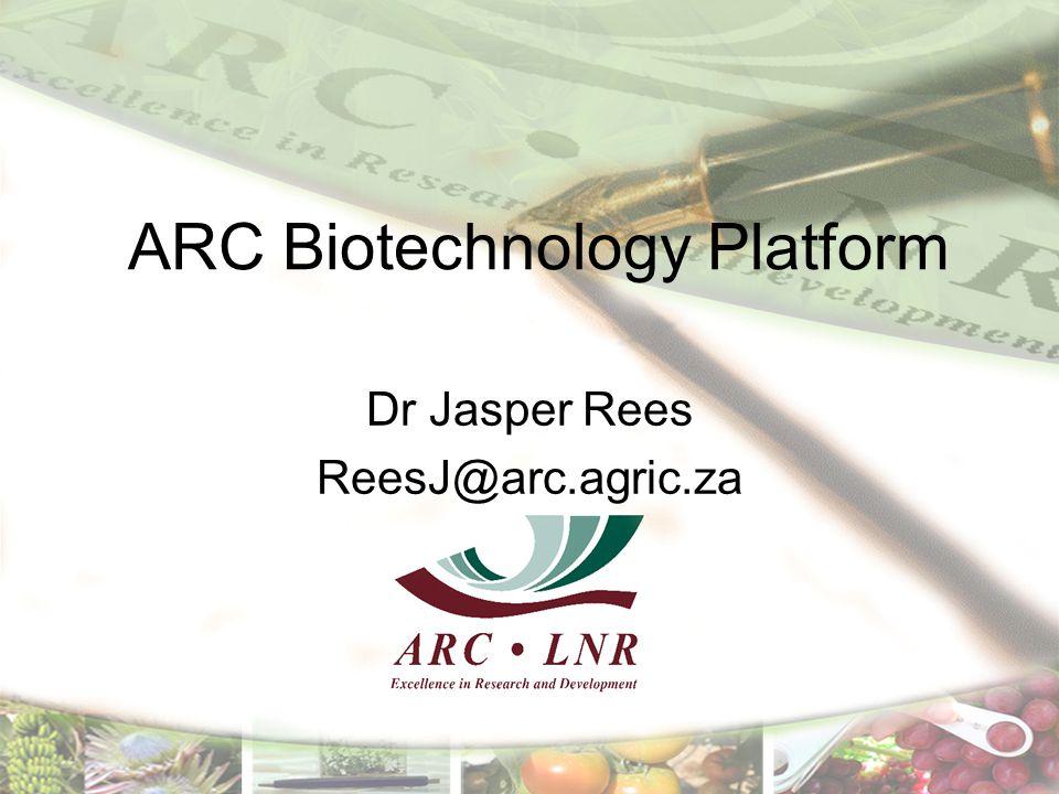 ARC Biotechnology Platform Dr Jasper Rees ReesJ@arc.agric.za