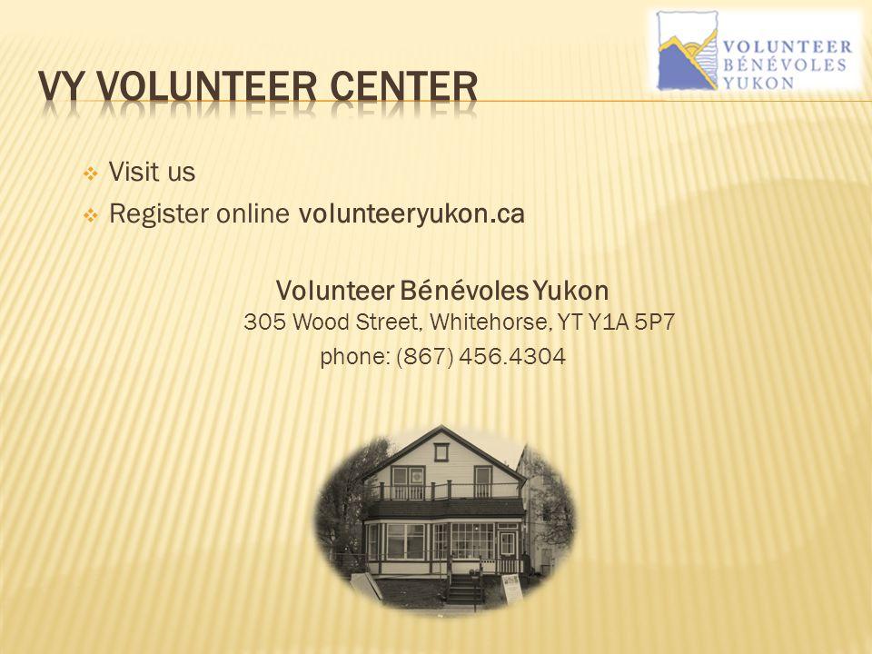  Visit us  Register online volunteeryukon.ca Volunteer Bénévoles Yukon 305 Wood Street, Whitehorse, YT Y1A 5P7 phone: (867) 456.4304