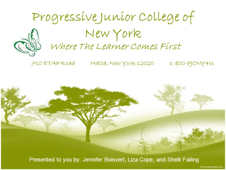 Progressive Junior College of New York Where The Learner Comes First Presented to you by: Jennifer Boisvert, Liza Cope, and Shelli Failing 1 710 ETAP Road Malta, New York 12020 1-800-PJCNY4U