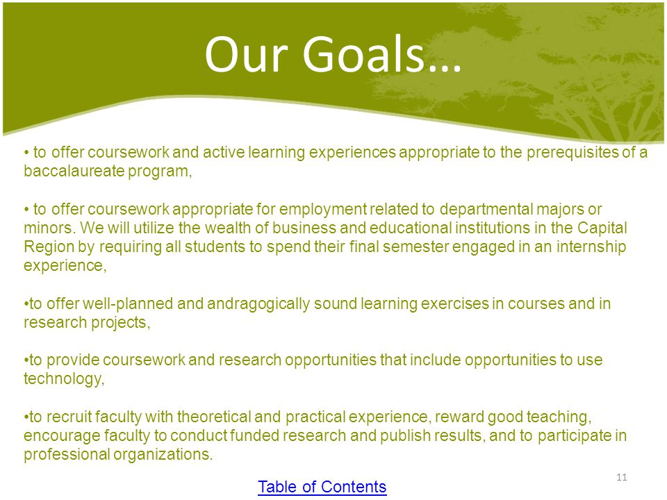 Our Goals… 11 to offer coursework and active learning experiences appropriate to the prerequisites of a baccalaureate program, to offer coursework appropriate for employment related to departmental majors or minors.