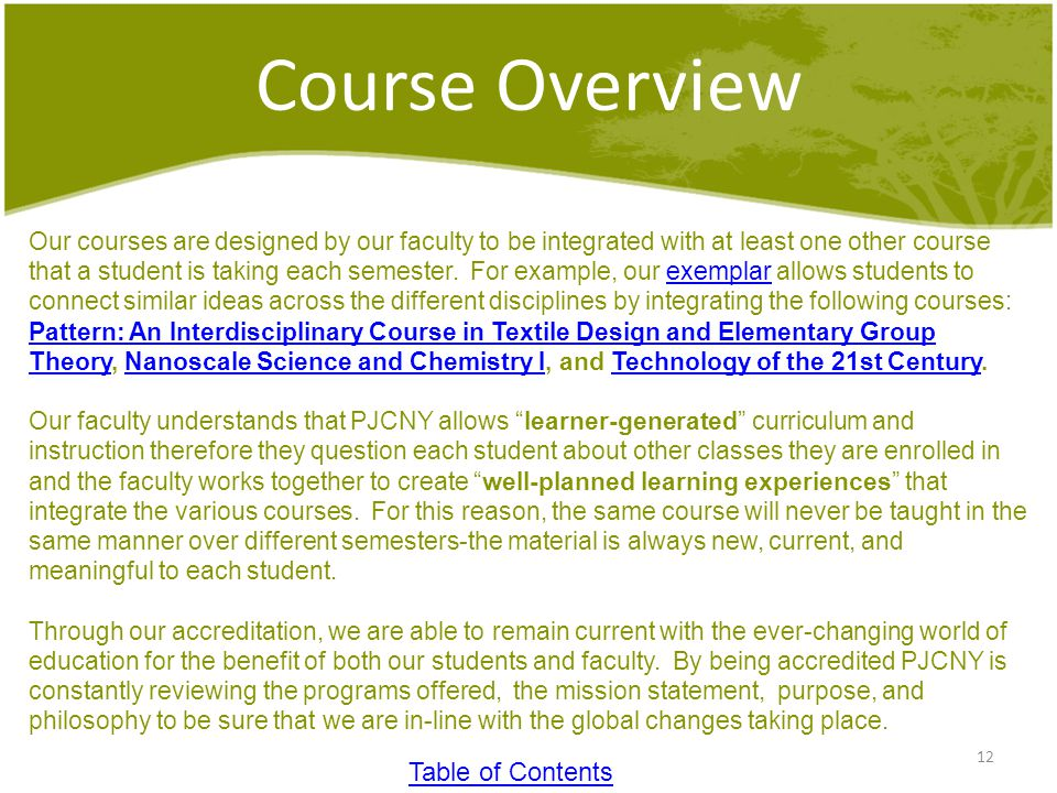 12 Course Overview Our courses are designed by our faculty to be integrated with at least one other course that a student is taking each semester.