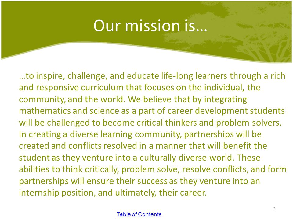 Our mission is… …to inspire, challenge, and educate life-long learners through a rich and responsive curriculum that focuses on the individual, the community, and the world.