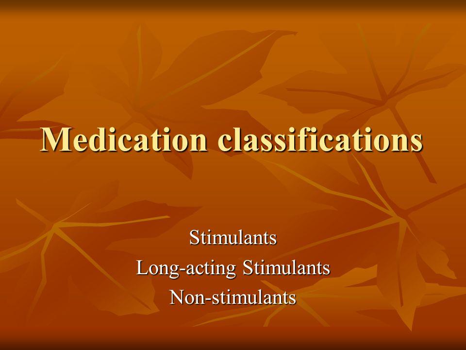 Medication classifications Stimulants Long-acting Stimulants Non-stimulants