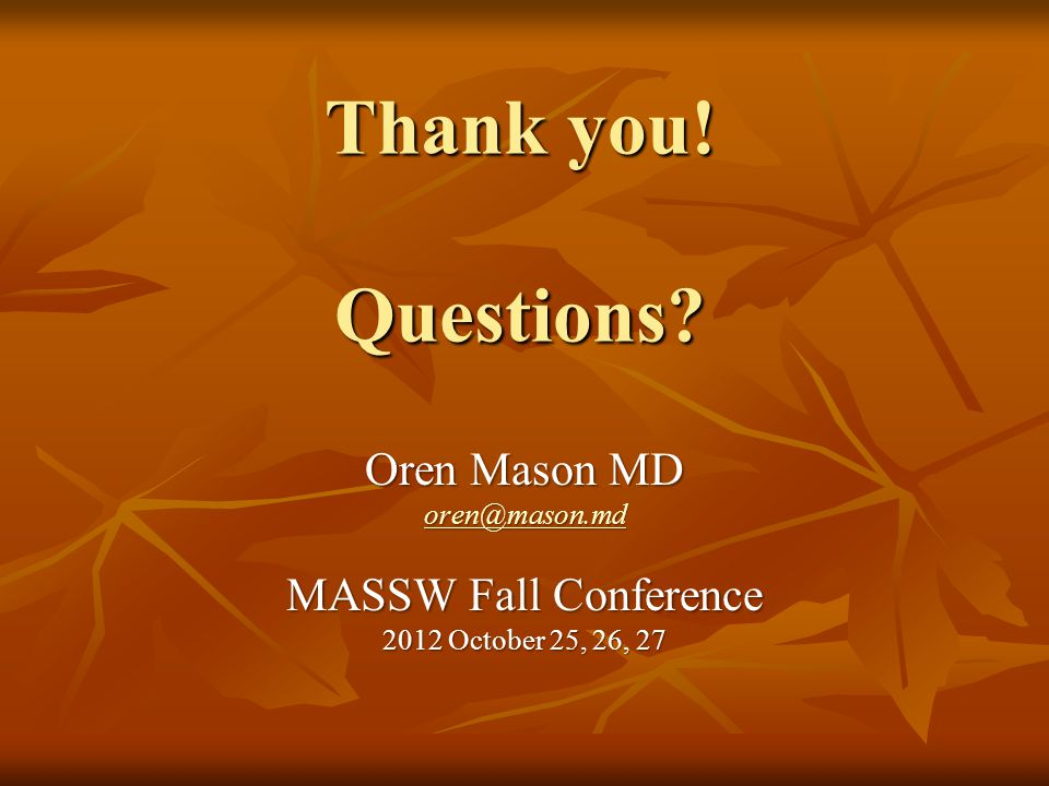 Thank you! Questions? Oren Mason MD oren@mason.md MASSW Fall Conference 2012 October 25, 26, 27