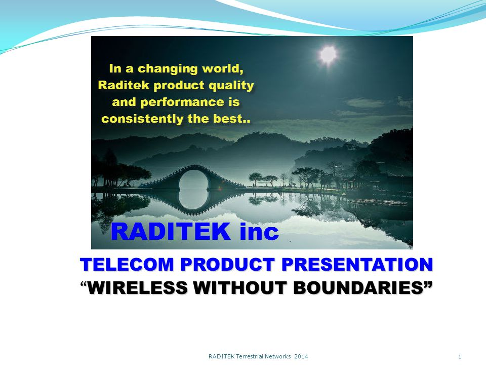 TELECOM PRODUCT PRESENTATION WIRELESS WITHOUT BOUNDARIES RADITEK Terrestrial Networks 2014 1
