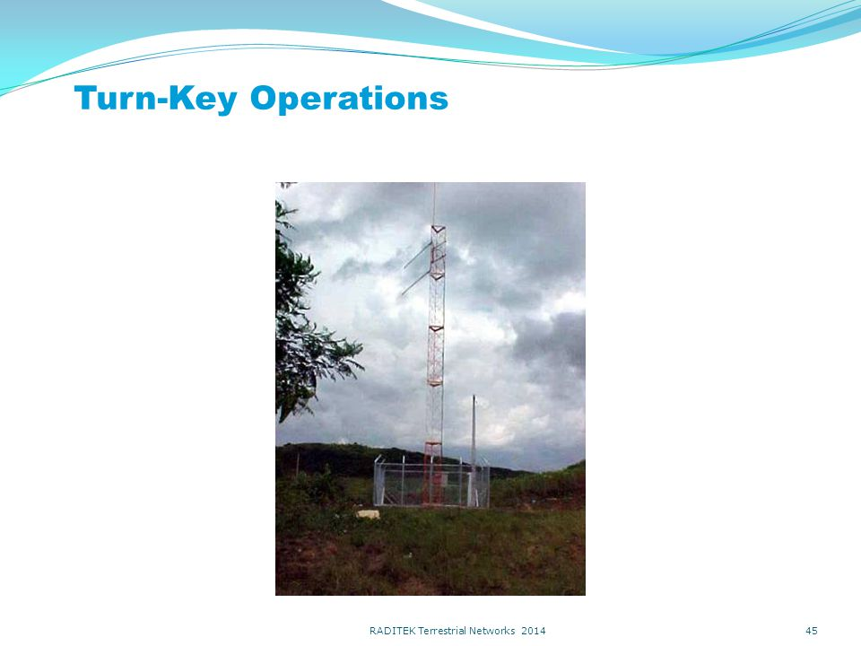 Turn-Key Operations 45 RADITEK Terrestrial Networks 2014