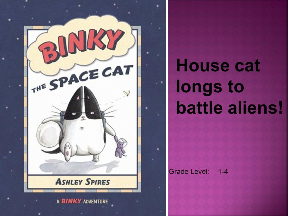 Grade Level: 1-4 House cat longs to battle aliens!
