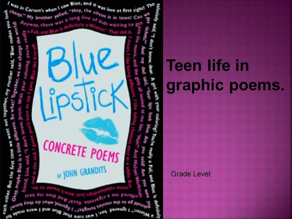 Grade Level: Teen life in graphic poems.