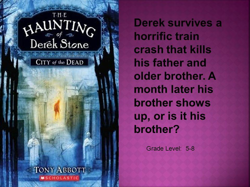 Grade Level: 5-8 Derek survives a horrific train crash that kills his father and older brother.