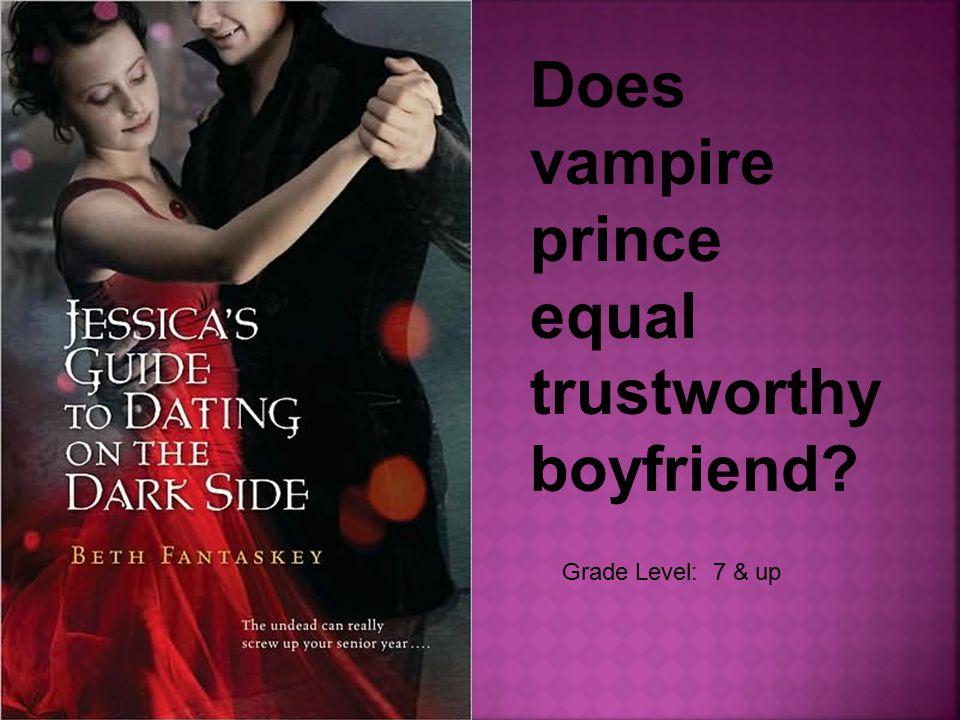 Grade Level: 7 & up Does vampire prince equal trustworthy boyfriend?