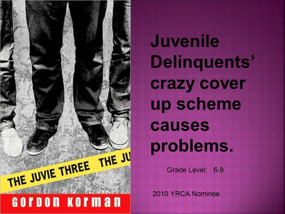Grade Level: 6-9 2010 YRCA Nominee Juvenile Delinquents' crazy cover up scheme causes problems.