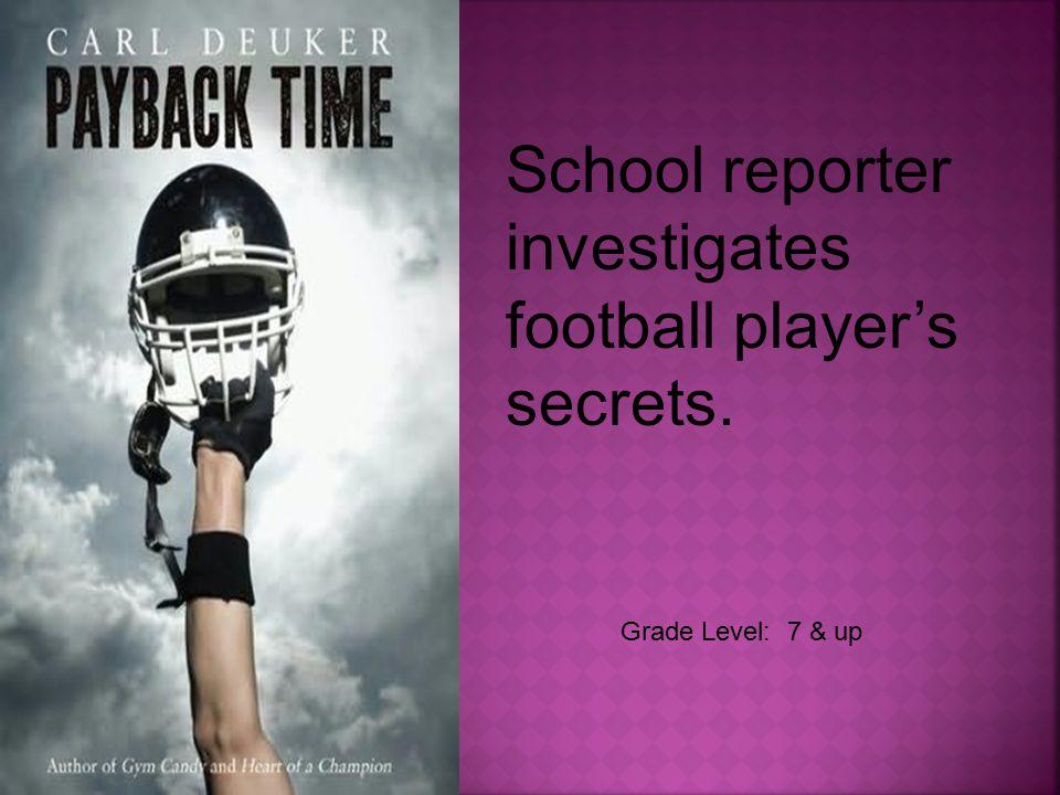 Grade Level: 7 & up School reporter investigates football player's secrets.