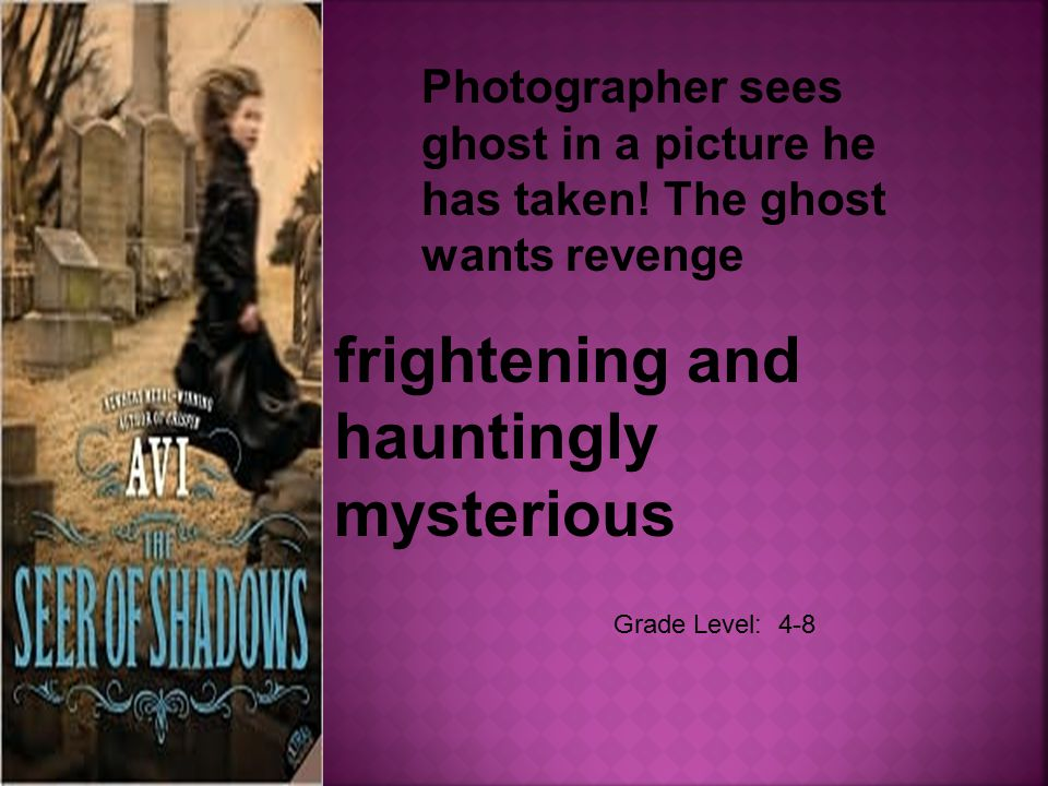 Grade Level: 4-8 frightening and hauntingly mysterious Photographer sees ghost in a picture he has taken.