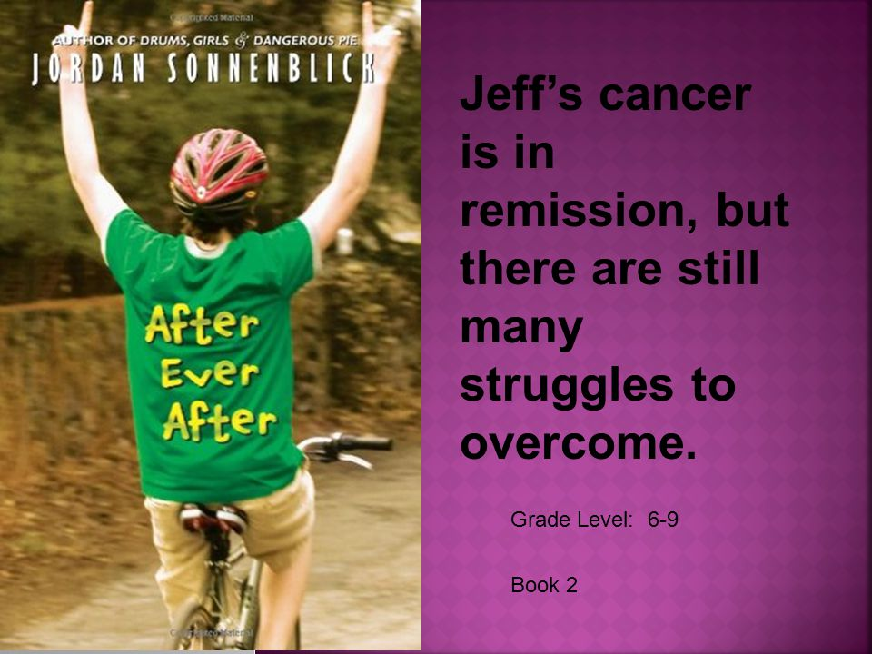 Grade Level: 6-9 Jeff's cancer is in remission, but there are still many struggles to overcome.