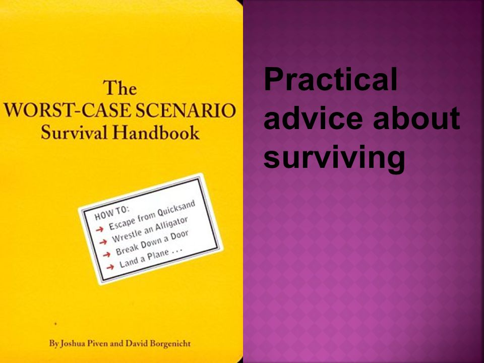 Practical advice about surviving